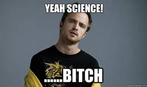 Yeah Science Meme - image 544156 yeah science bitch know your meme