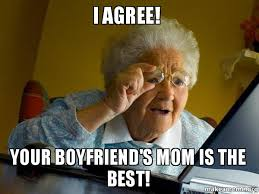 I Agree Meme - i agree your boyfriend s mom is the best i agree your