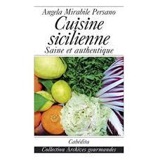 cuisine sicilienne recette cuisine sicilienne saine et authentique broché angela mirabile