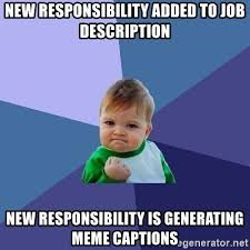 Meme Pictures With Captions - new responsibility added to job description new responsibility is