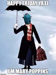 Happy Friday Meme - image tagged in yondu friday happy friday ya ll mary poppins imgflip