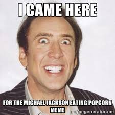 I Came Meme - memes michael jackson creepy smiling cage i came here for the