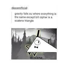 Scalene Triangle Meme - scalene bill gravity falls pinterest gravity falls