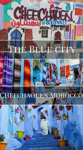 The Blue City Morocco by 96 Best Bucket List Morocco Images On Pinterest Travel Morocco