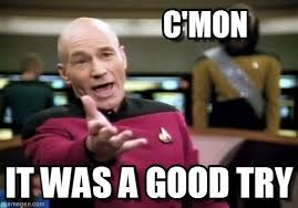 Good Try Meme - c mon picard wtf meme on memegen
