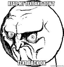Ok Face Meme - read my text and don t text back ok no rage face make a meme