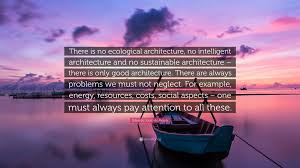eduardo souto moura quote u201cthere is no ecological architecture