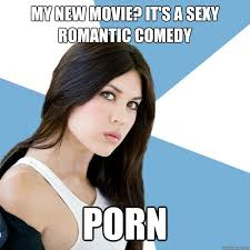 Adult Sexy Memes - my new movie it s a sexy romantic comedy porn annoying imdb