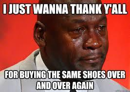 Michael Jordan Meme - buying them same shoes crying michael jordan know your meme