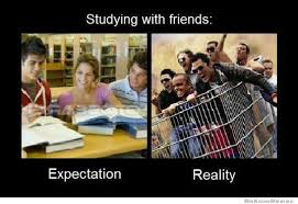 Funny Study Memes - studying with friends expectation vs reality weknowmemes