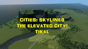 Europe Map Cities by Cities Skylines The Elevated City Part 1 Tikal Europe Map
