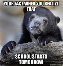 School Starts Tomorrow Meme - your face when you realize that school starts tomorrow confession