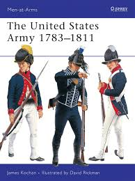 1811 Best Work From Home The United States Army 1783 1811 Men At Arms James Kochan Dave