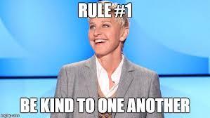 Ellen Degeneres Meme - class rules ellen says be kind to one another imgflip