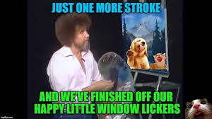 Window Licker Meme - bob ross week memes imgflip