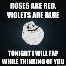 Roses Are Red Violets Are Blue Meme - to all the single dudes and dudettes here meme by