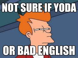 Fry Not Sure Meme - not sure if yoda or bad english fry not sure meme 2 quickmeme