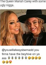 Mariah Meme - the queen mariah carey with some ugly nigga you finna have the