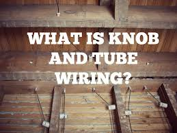 what is knob and tube wiring if you are buying an older home doing a home inspection is always important you need to know what s lurking behind those walls especially when it comes