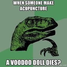 Acupuncture Meme - when someone make acupuncture a voodoo doll dies philosoraptor