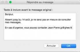 je serai absente du bureau créer un message d absence dans mail mac