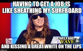 How To Get Welfare Meme - welfare surfer imgflip
