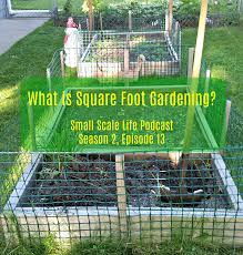 what is square foot gardening s2e13 small scale life