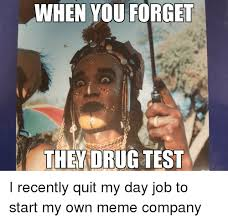On My Own Memes - when you forget i recently quit my day job to start my own meme