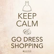 wedding quotes keep calm keep calm go dress shopping