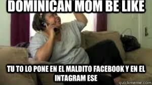 Memes Del Diablo - dominican moms be like muchacho del diablo me tiene al coger la