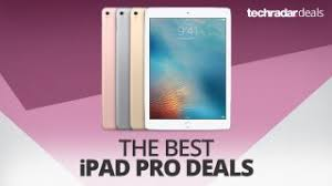 ipad air 2 black friday 2017 the best ipad pro deals in october 2017 techradar