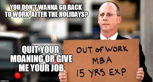 Quit Work Meme - quit your moaning imgflip