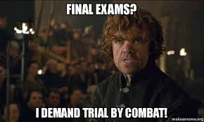 Memes About Final Exams - final exams i demand trial by combat make a meme