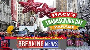 breaking news what time and channel does the macy s thanksgiving
