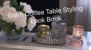 my glam coffee table styling lookbook youtube