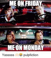 Yasssss Meme - meon friday me on monday yasssss pulpfiction friday meme
