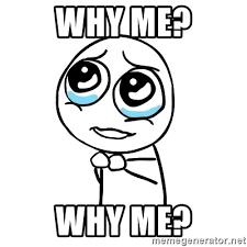 Why Me Meme - why me meme