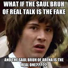 Real Talk Meme - what if the saul bruh of real talk is the fake and the saul bruh of