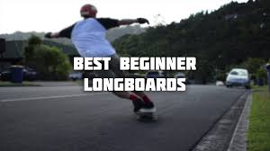 best longboards for beginners skatesphere