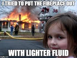 Fireplace Meme - disaster girl meme imgflip