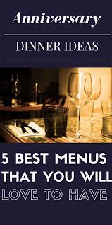 Dinner Special Ideas 5 Incredible Anniversary Dinner Ideas 5 Best Menus That You Will