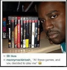 Nowaygirl Memes - 25 best memes about all these games and you decided to play me