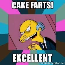 Cake Farts Meme - cake farts excellent mr burns meme generator