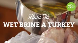 how to brine the turkey for thanksgiving how to wet brine a turkey freshly made whole foods market