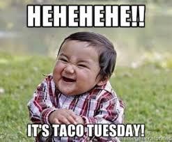 Taco Tuesday Meme - taco tuesday everything las cruces
