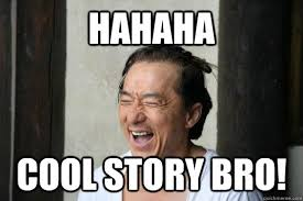 Haha Meme - hahaha cool story bro cool story bro know your meme