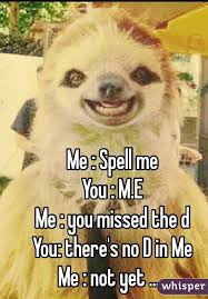 Spell Me Meme - spell me you m e me you missed the d you there s no d in me me