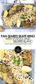 lemon beurre blanc recipe pan seared skate wing with spaetzle and lemon beurre blanc the