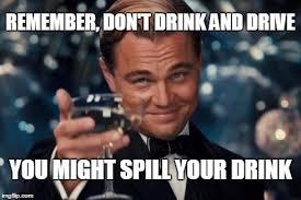 Drink Driving Memes - leonardo dicaprio cheers meme imgflip