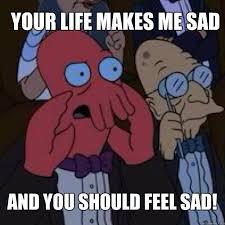 What Makes Me Me - your life makes me sad and you should feel sad bad joke zoidberg